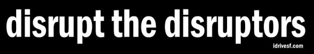 disrupt-the-disruptors-idrivesf